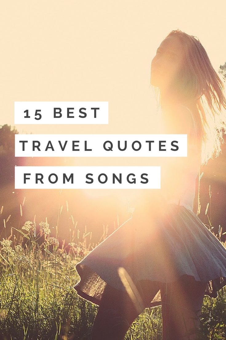 Travel Quotes Gt Gt 15 Inspiring Travel Quotes From Songs